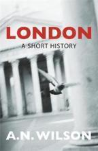 London: A Short History. A.N. Wilson-伦敦:一段短暂的历史。A、 N.威尔逊