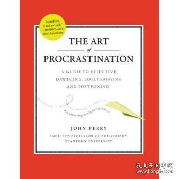 Art of Procrastination:A Guide to Effective Dawdling, Lollygagging, and Postponing, Including an Ingenious Program for Getting Things Done by
