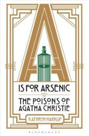 A is for Arsenic: The Poisons of Agatha Ch...-A代表砷:阿加莎的毒药。。。