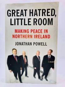 Great Hatred, Little Room: Making Peace in Northern Ireland 英文原版-《大仇恨,小空间:在北爱尔兰实现和平》