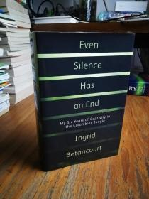 Even Silence Has an End: My Six Years of Captivity in the Columbian Jungle 即使是沉默也有结束:我在哥伦比亚丛林中被囚禁六年