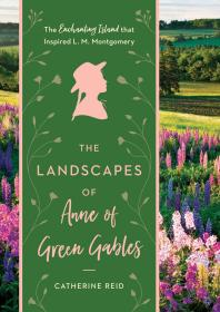 The Landscapes of Anne of Green Gables:The Enchanting Island that Inspired L. M. Montgomery寻找绿山墙的安妮,入选史密森尼杂志2018年最佳旅游书籍,英文原版
