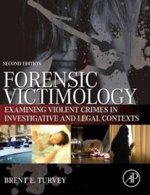 Forensic Victimology : Examining Violent Crime Victims in Investigative and Legal Contexts-法医被害人学:在调查和法律背景下调查暴力犯罪受害者