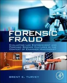 Forensic Fraud : Evaluating Law Enforcement and Forensic Science Cultures in the Context of Examiner Misconduct-司法欺诈:在审查员不当行为背景下评价执法和法医学文化