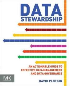 Data Stewardship : An Actionable Guide to Effective Data Management and Data Governance-数据管理:有效数据管理和数据治理的可操作指南