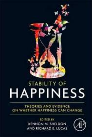 Stability of Happiness : Theories and Evidence on Whether Happiness Can Change-幸福的稳定性:幸福能否改变的理论与证据