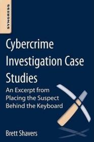 Cybercrime Investigation Case Studies : An Excerpt from Placing the Suspect Behind the Keyboard-网络犯罪调查案例研究:将嫌疑人置于键盘后摘录