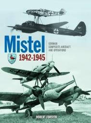 Mistel German Composite Aircraft and Operations 1942-1945-米斯特尔德国复合飞机和作战1942-1945