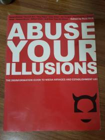 ABUSE YOUR ILLUSIONS: The Disinformation Guide to Media Mirages and Establishment Lies