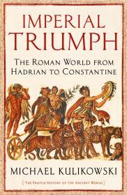 Imperial Triumph: The Roman World from Hadrian to Constantine帝国的胜利:从哈德良皇帝到君士坦丁大帝的罗马世界,英文原版