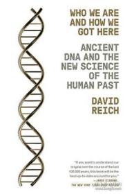 Who We Are and How We Got Here:Ancient DNA and the New Science of the Human Past