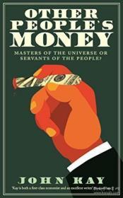别人的钱:是宇宙的主人还是人民的仆人 英文原版 Other Peoples Money-