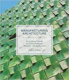 Manufacturing Architecture 生产建筑:定制过程、材料