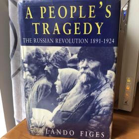 A People's Tragedy:The Russian Revolution: 1891-1924