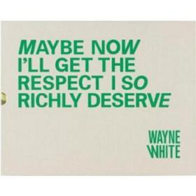 WayneWhite:MaybeNowI'llGettheRespectISoRichlyDeserveLimitedEdition