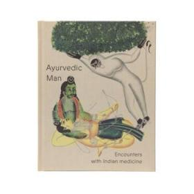 阿育吠陀人:经历印度医学 英文原版 Ayurvedic Man-