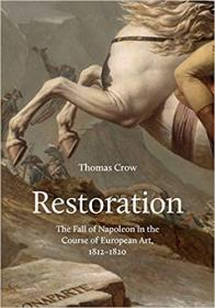Restoration: The Fall of Napoleon in the Course of European Art, 1812-1820 (The A. W. Mellon Lectures in the Fine Arts)