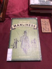 The Art of Manliness:Classic Skills and Manners for the Modern Man