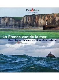 La France vue de la mer : Tome 1, Des plages du Nord au Mont-Saint-Michel从海上看法国,第1卷:从法国北部海滩到圣米歇尔山,法文原版