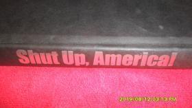 shut up,America(外文原版,详见图)