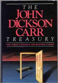 The John Dickson Carr Treasury The Three Coffins, The Burning Court