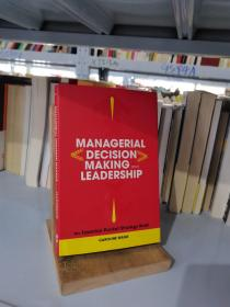 Managerial Decision Making Leadership: The Essential Pocket Strategy Book[领导决定形成领导力]