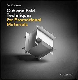 Cut and Fold Techniques for Promotional Materials: Revised editio