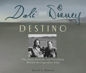Dali and Disney: Destino : The Story, Artwork, and Friendship Behind the Legendary Film西班牙画家达利与沃尔特·迪斯尼的命运:传奇电影背后的故事、艺术和友谊,英文原版