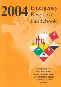 2004 Emergency Response Guidebook: A Guidebook for First Responders During the Initial Phase of a Hazardous Materials/Dangerous Goods Incident-2004年紧急应变指南:为第一反应者在初期阶段的指南。。。