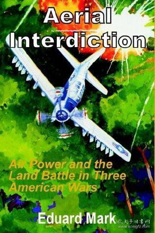 Aerial Interdiction: Air Power and the Land Battle in Three American Wars-空中封锁:美国三次战争中的空中力量与陆战