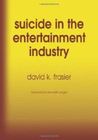 Suicide in the Entertainment Industry: An Encyclopedia of 840 Twentieth Century Cases-娱乐业中的自杀:20世纪840个案例的百科全书