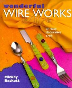 Wonderful Wire Works: An Easy Decorative Craft-绝妙的电线工程:一种简单的装饰工艺