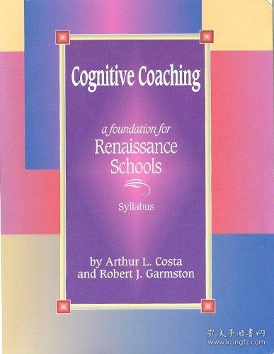 B002DZWT8Q Cognitive Coaching: A Foundation for Renaissance Schools-认知辅导:文艺复兴学校的基础