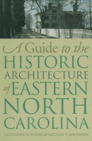 A Guide to the Historic Architecture of Eastern North Carolina (Richard Hampton Jenrette Architecture and the Decorative Arts)-北卡罗来纳州东部历史建筑指南(理查德·汉普顿·詹瑞特·阿基特。。。