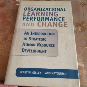 Organizational Learning Performance And Change: An Introduction To Strategic Human Resource Develo,外文原版