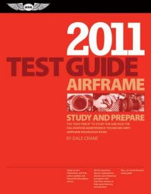 Airframe Test Guide 2011: The Fast-Track to Study for and Pass the FAA Aviation Maintenance Technician (AMT) Airframe Knowledge Exam (Fast Track series)-2011年机身测试指南:学习并通过FAA航空维修技术的快速通道。。。