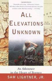 All Elevations Unknown: An Adventure in the Heart of Borneo-所有未知的海拔:婆罗洲中心的冒险