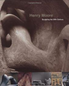 Henry Moore:Sculpting the Twentieth Century