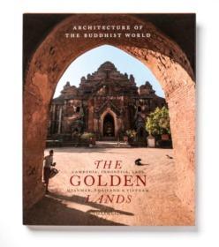 THE GOLDEN LANDS Cambodia, Indonesia, Laos, Myanmar, Thailand & Vietnam 东南亚古寺巡礼