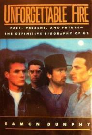 Unforgettable Fire: Past, Present, and Future--The Definitive Biography of U2-难忘的火:过去、现在和未来——U2的权威传记