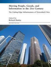 Moving People, Goods and Information in the 21st Century: The Cutting-Edge Infrastructures of Networked Cities-21世纪的人、物和信息流动:网络化城市的前沿基础设施