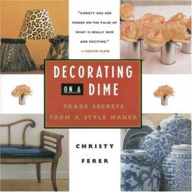 Decorating on a Dime: Trade Secrets from a Style Maker-一毛钱装饰:一位设计师的商业秘密