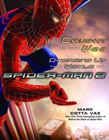 Caught in the Web: Dreaming Up the World of Spider-Man 2-陷入网络:梦见蜘蛛侠2的世界