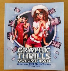 Graphic Thrills Volume Two: American XXX Movie Posters 1970 to 1985 图形刺激第二卷:美国XXX电影海报1970年至1985年 (2015年英文原版画册,16开全彩印刷,精美品好)