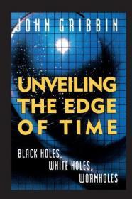 Unveiling the Edge of Time: Black Holes, White Holes, Worm Holes-揭开时间的边缘:黑洞,白洞,蠕虫洞