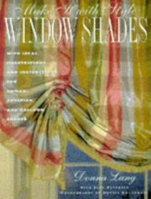 Make It with Style: Window Shades: Creating Roman, Balloon, and Austrian Shades-使用样式:窗玻璃:创建罗马、气球和奥地利色调