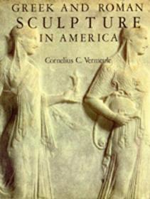 Greek and Roman Sculpture in America: Masterpieces in Public Collections in the United States and Canada-美国的希腊罗马雕塑:美国和加拿大公共收藏的杰作