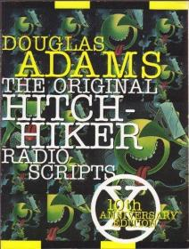 The Original Hitchhiker Radio Scripts: 10th Anniversary Edition-最初的搭车者广播剧本:十周年纪念版