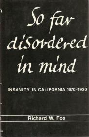 So Far Disordered in Mind: Insanity in California, 1870-1930-迄今为止头脑混乱:1870-1930年加州的精神错乱
