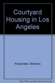 Courtyard Housing in Los Angeles: A Typological Analysis-洛杉矶四合院住宅的类型学分析